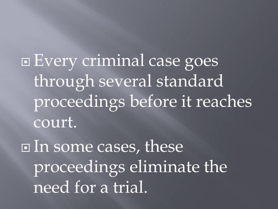  Every criminal case goes through several standard proceedings before it reaches court.