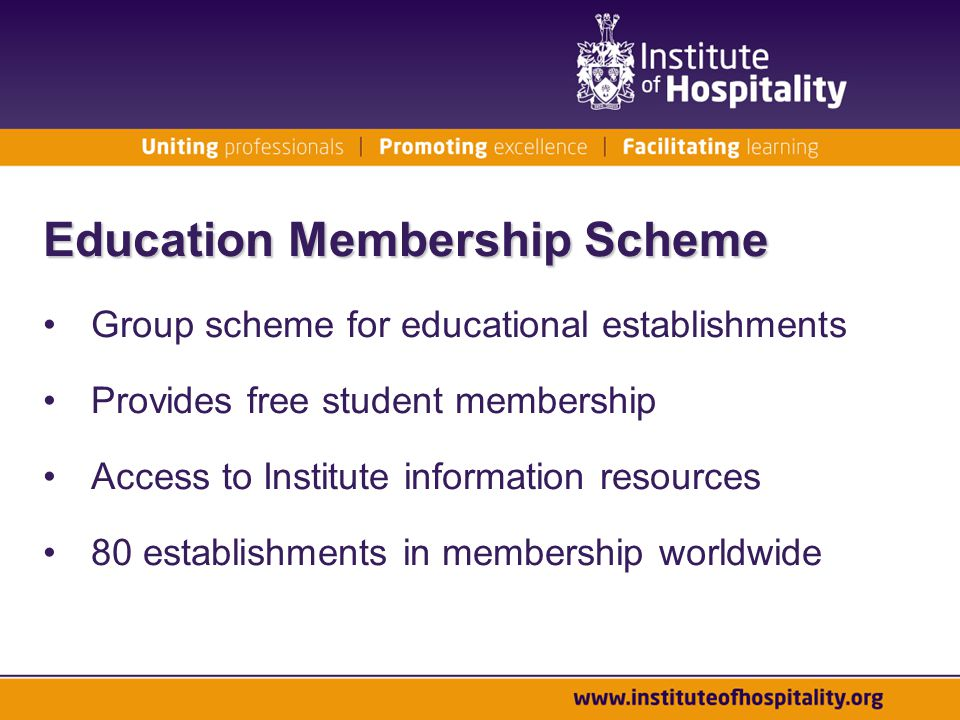 Education Membership Scheme Group scheme for educational establishments Provides free student membership Access to Institute information resources 80 establishments in membership worldwide