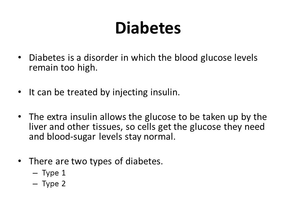 Diabetes Diabetes is a disorder in which the blood glucose levels remain too high.