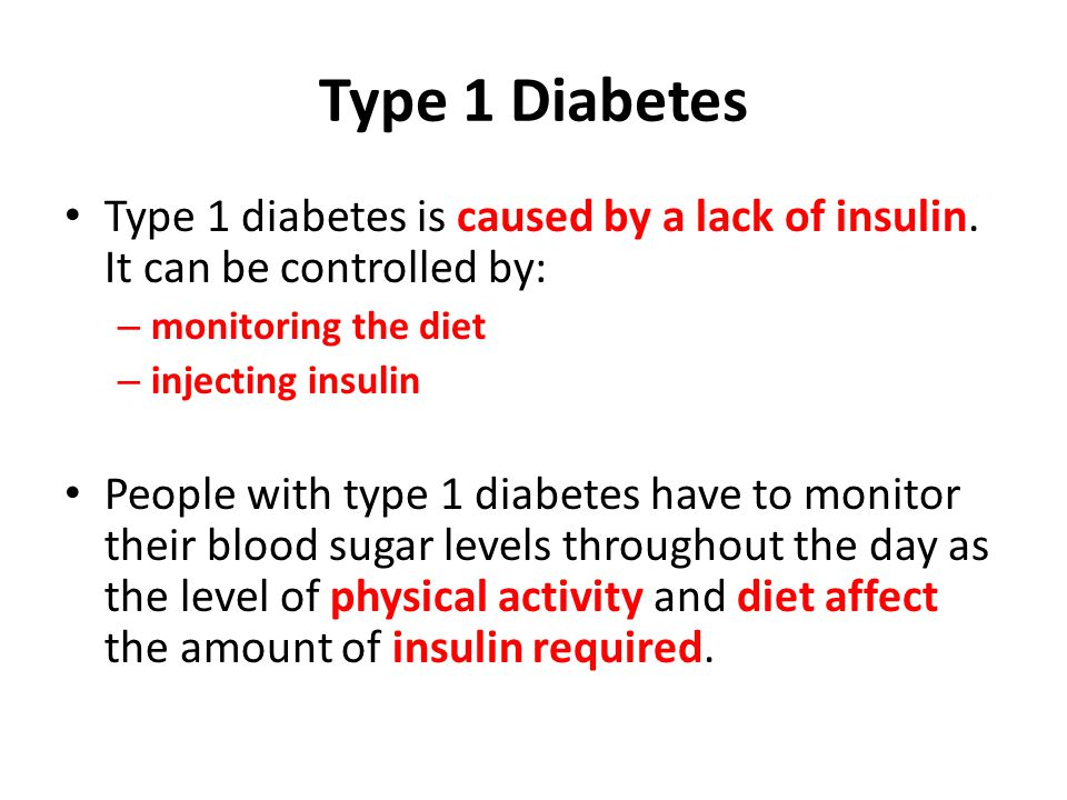 Type 1 Diabetes Type 1 diabetes is caused by a lack of insulin.