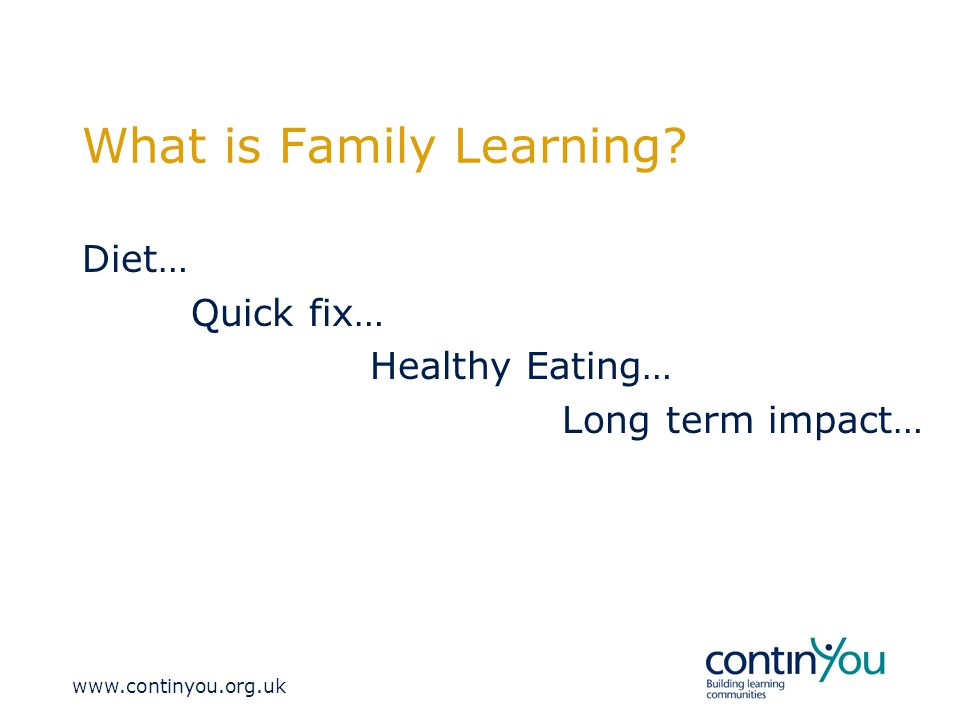 What is Family Learning Diet… Quick fix… Healthy Eating… Long term impact…