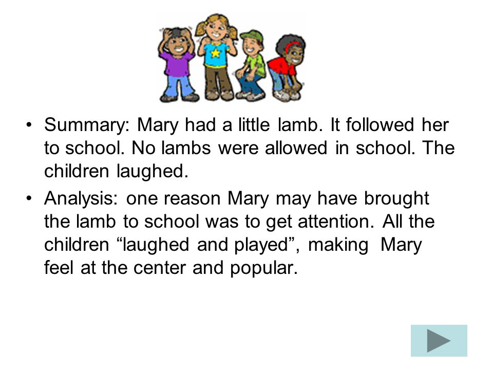 Summary: Mary had a little lamb. It followed her to school.