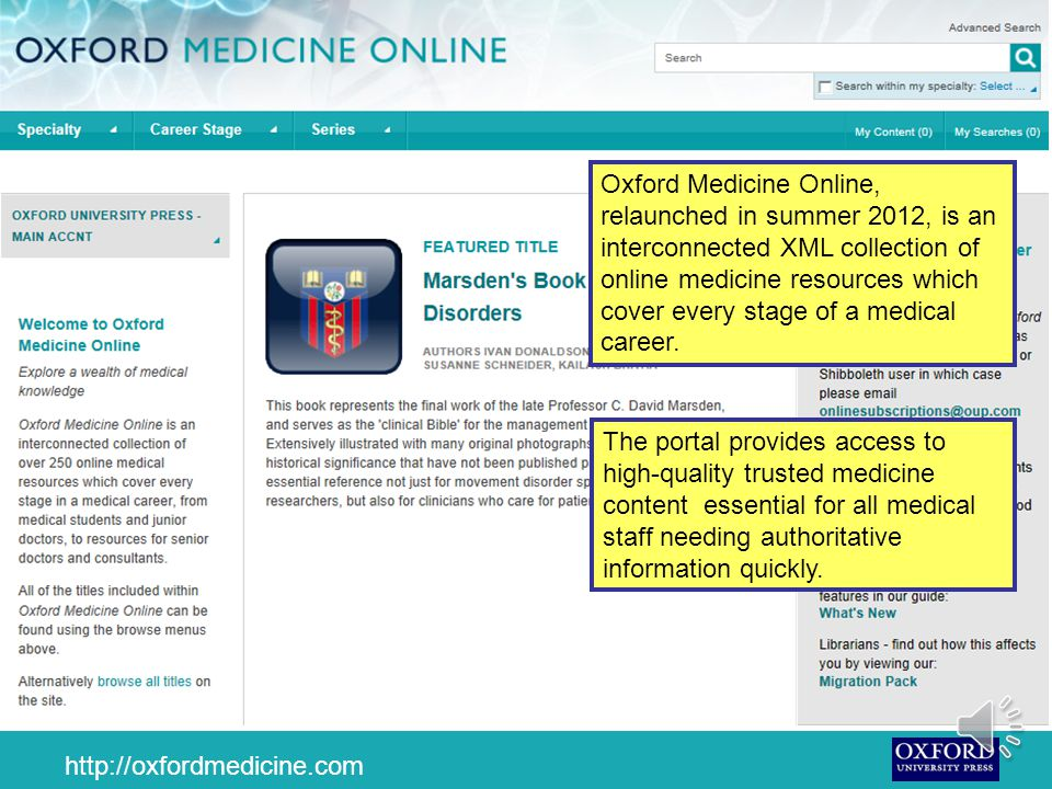 This presentation gives a brief description of Oxford Medicine Online It tells you what Oxford Medicine Online is how it can help you how to look for information in it The presentation will take about 5 minutes
