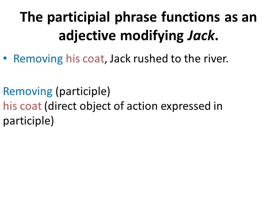 The participial phrase functions as an adjective modifying Jack.