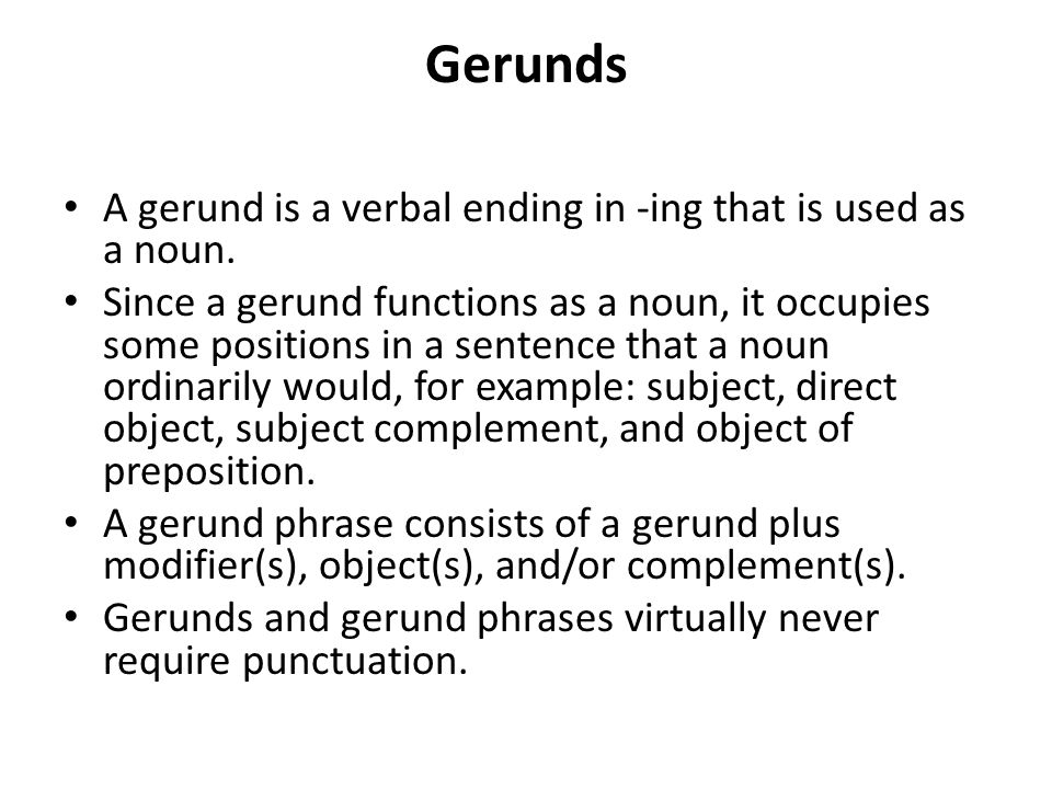 Gerunds A gerund is a verbal ending in -ing that is used as a noun.