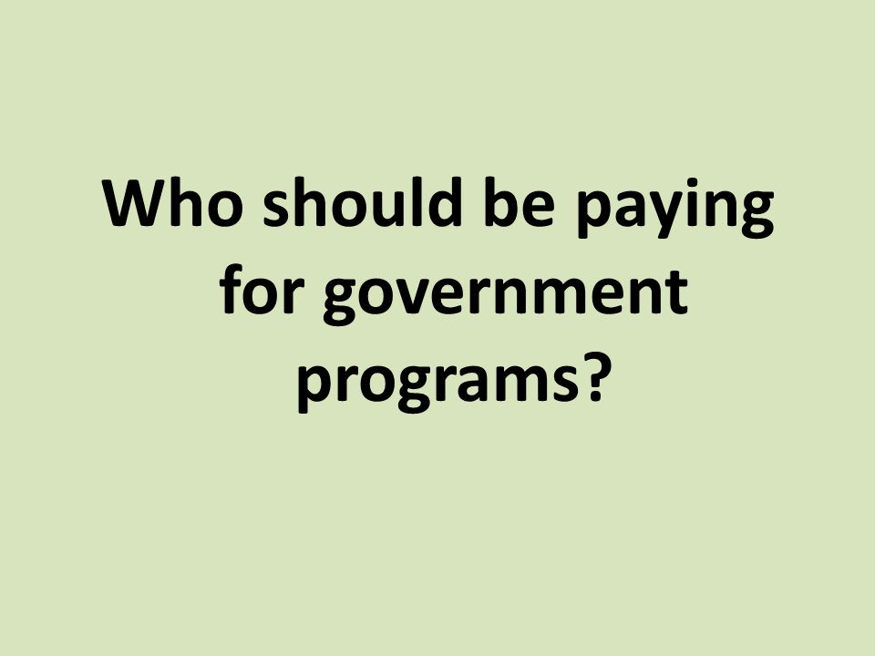 Who should be paying for government programs