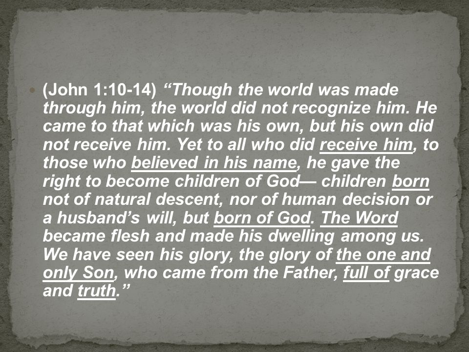 (John 1:10-14) Though the world was made through him, the world did not recognize him.