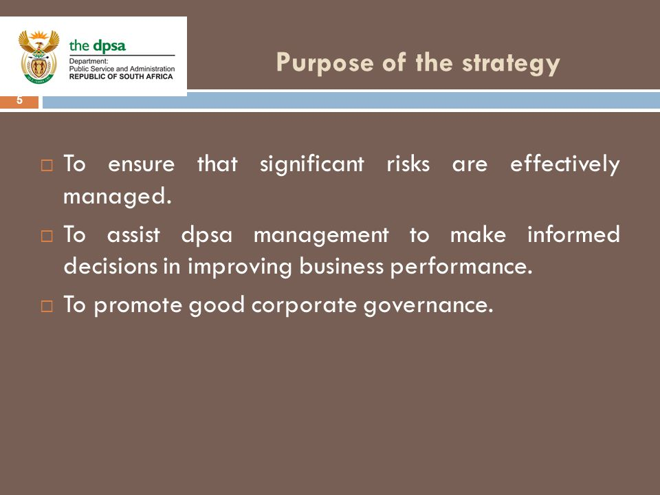 Purpose of the strategy 5  To ensure that significant risks are effectively managed.