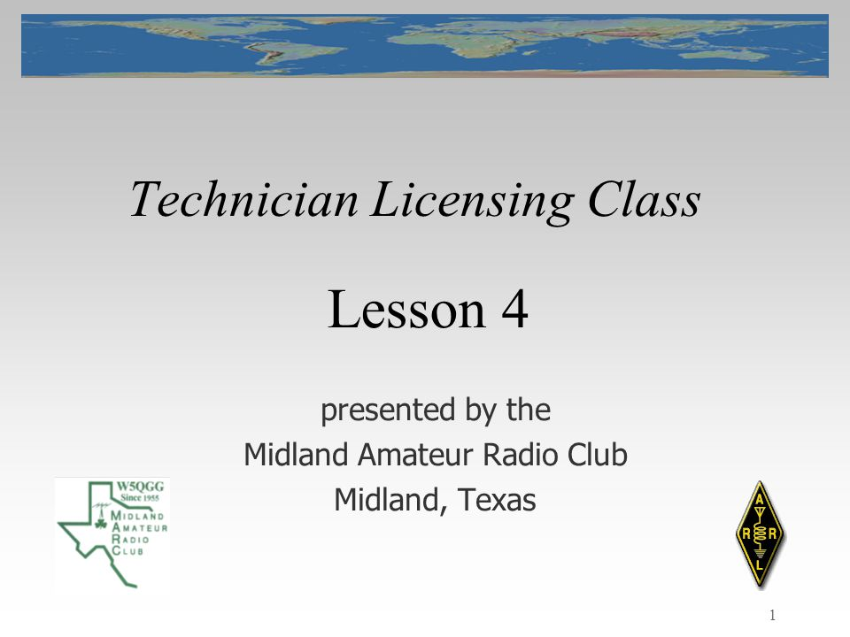 1 Technician Licensing Class presented by the Midland Amateur Radio Club Midland, Texas Lesson 4