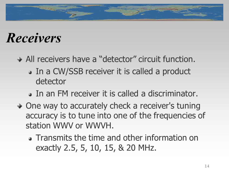 14 Receivers All receivers have a detector circuit function.