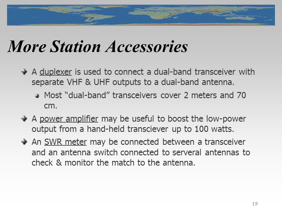 19 More Station Accessories A duplexer is used to connect a dual-band transceiver with separate VHF & UHF outputs to a dual-band antenna.