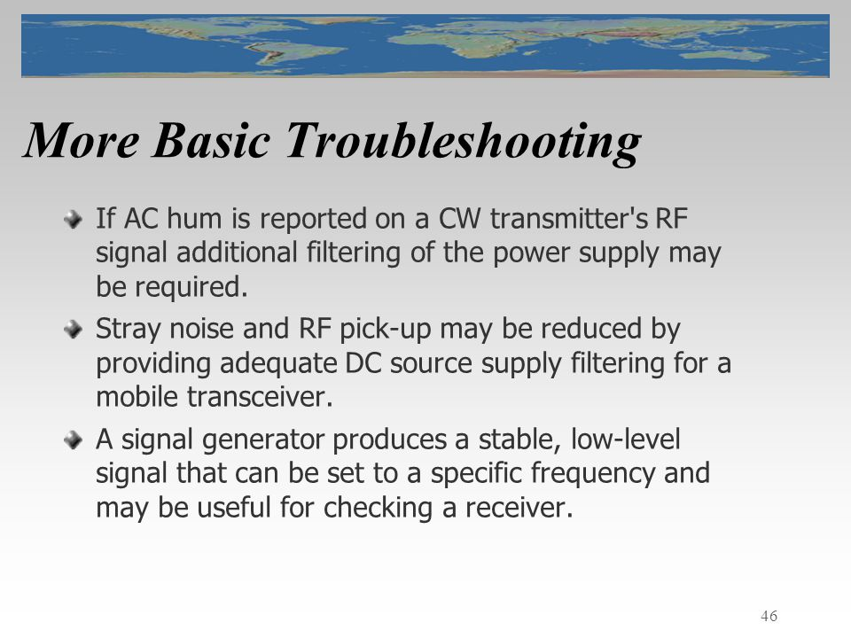 46 More Basic Troubleshooting If AC hum is reported on a CW transmitter s RF signal additional filtering of the power supply may be required.