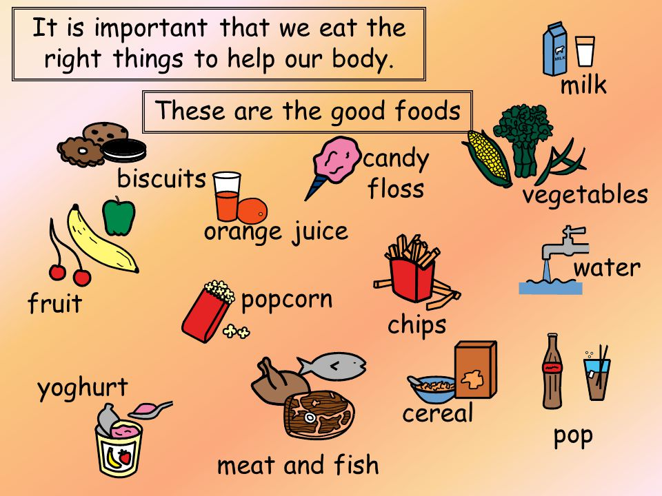 It is important that we eat the right things to help our body.