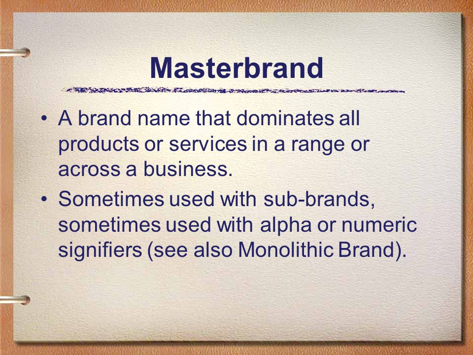 Masterbrand A brand name that dominates all products or services in a range or across a business.