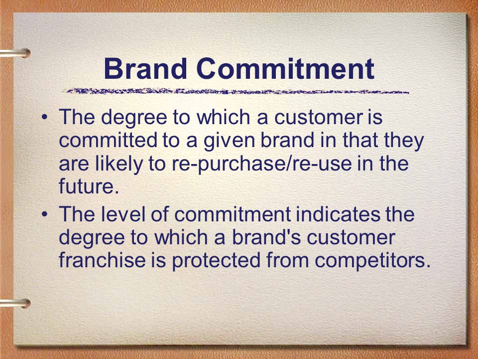 Brand Commitment The degree to which a customer is committed to a given brand in that they are likely to re-purchase/re-use in the future.