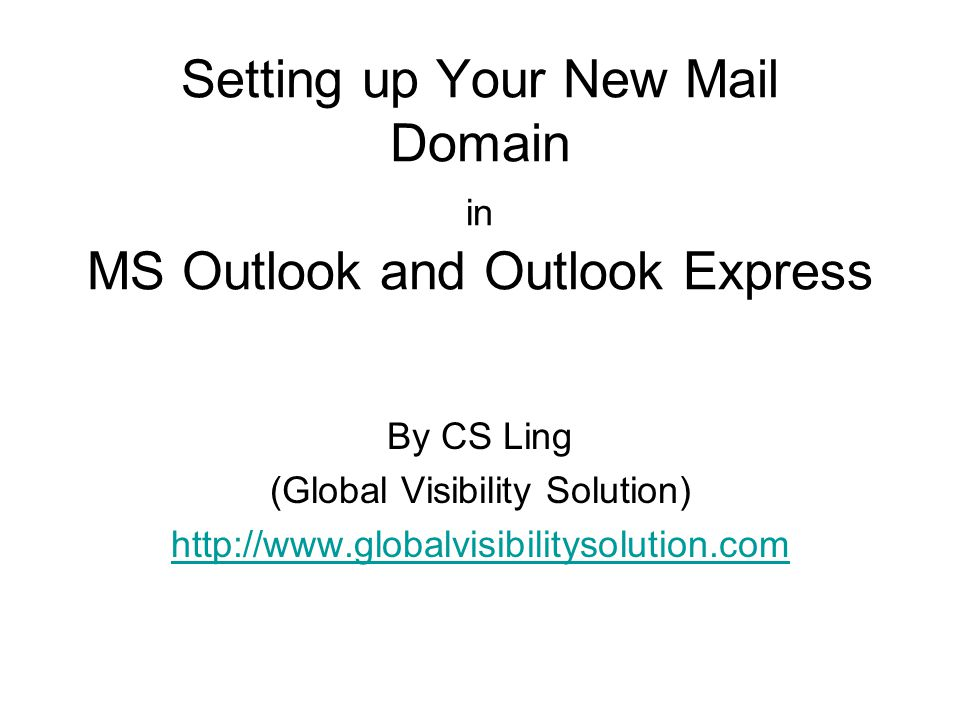 Setting up Your New Mail Domain in MS Outlook and Outlook Express By CS Ling (Global Visibility Solution)