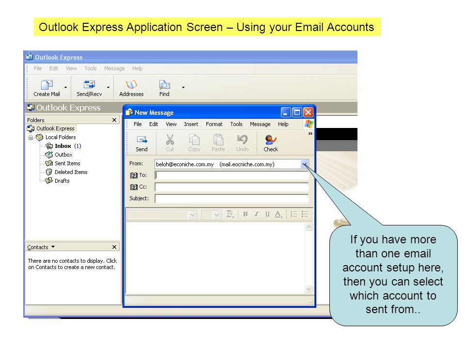Outlook Express Application Screen – Using your  Accounts If you have more than one  account setup here, then you can select which account to sent from..