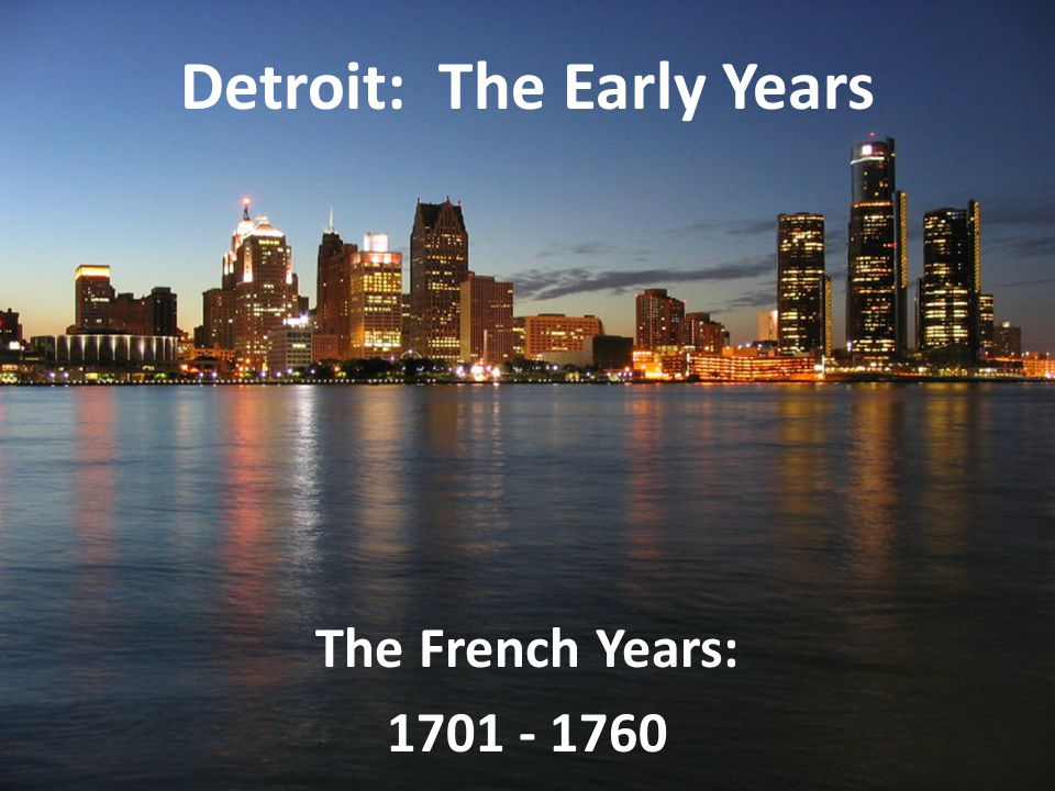 Detroit: The Early Years The French Years: