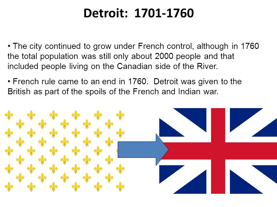 The city continued to grow under French control, although in 1760 the total population was still only about 2000 people and that included people living on the Canadian side of the River.