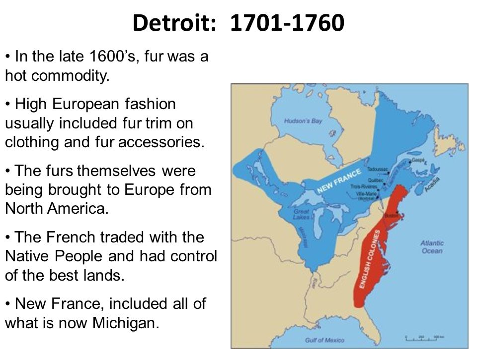 Detroit: In the late 1600's, fur was a hot commodity.