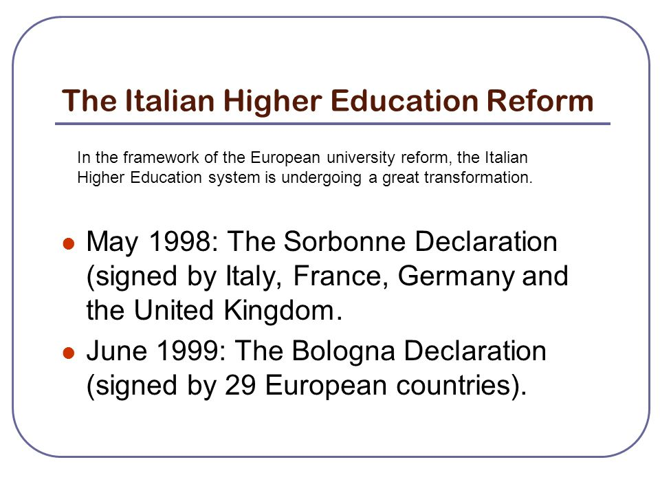The Italian Higher Education Reform May 1998: The Sorbonne Declaration (signed by Italy, France, Germany and the United Kingdom.