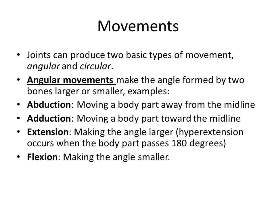 Movements Joints can produce two basic types of movement, angular and circular.