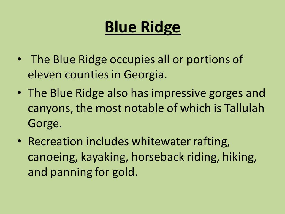 Blue Ridge The Blue Ridge occupies all or portions of eleven counties in Georgia.