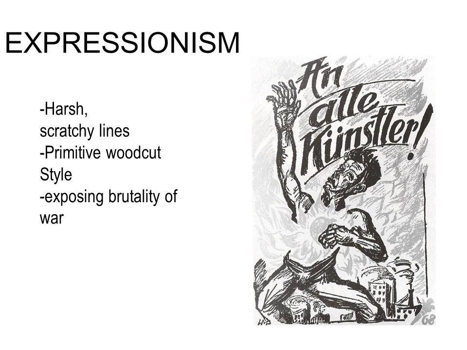 EXPRESSIONISM -Harsh, scratchy lines -Primitive woodcut Style -exposing brutality of war