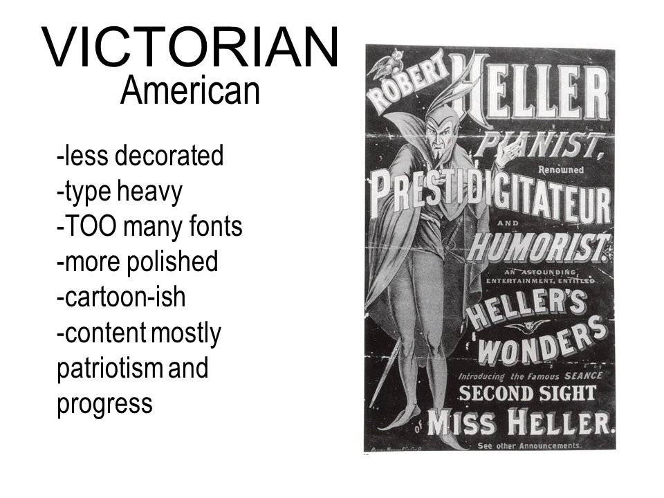 -less decorated -type heavy -TOO many fonts -more polished -cartoon-ish -content mostly patriotism and progress VICTORIAN American