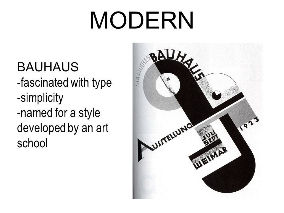 MODERN BAUHAUS -fascinated with type -simplicity -named for a style developed by an art school