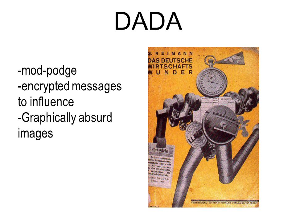 DADA -mod-podge -encrypted messages to influence -Graphically absurd images