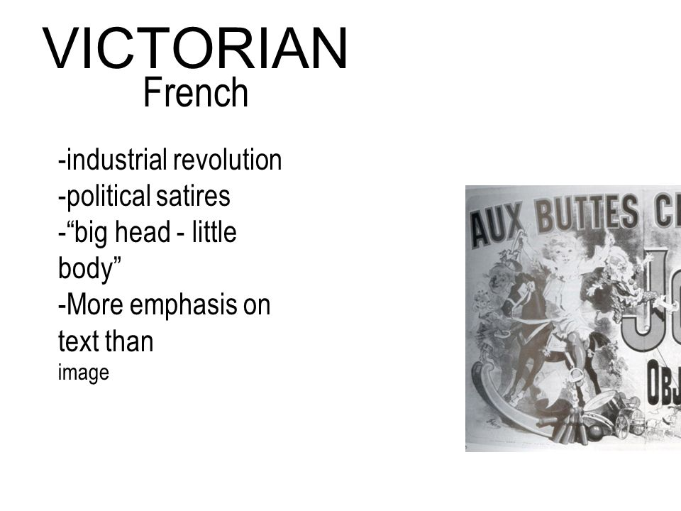 -industrial revolution -political satires - big head - little body -More emphasis on text than image VICTORIAN French