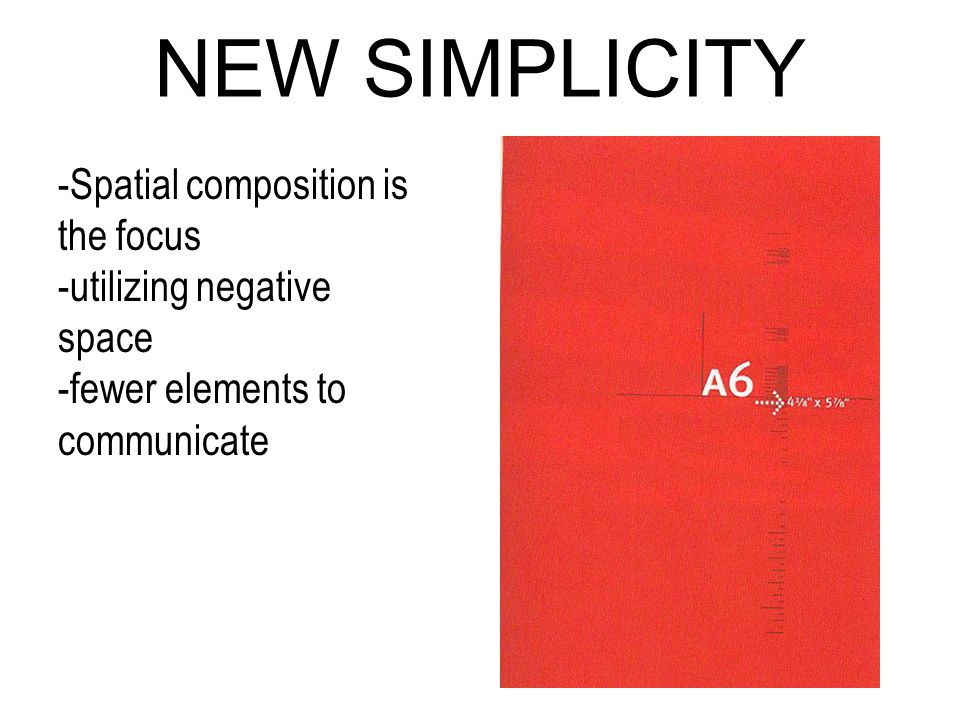 NEW SIMPLICITY -Spatial composition is the focus -utilizing negative space -fewer elements to communicate