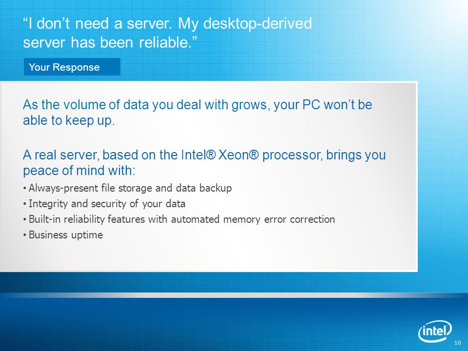 10 As the volume of data you deal with grows, your PC won't be able to keep up.