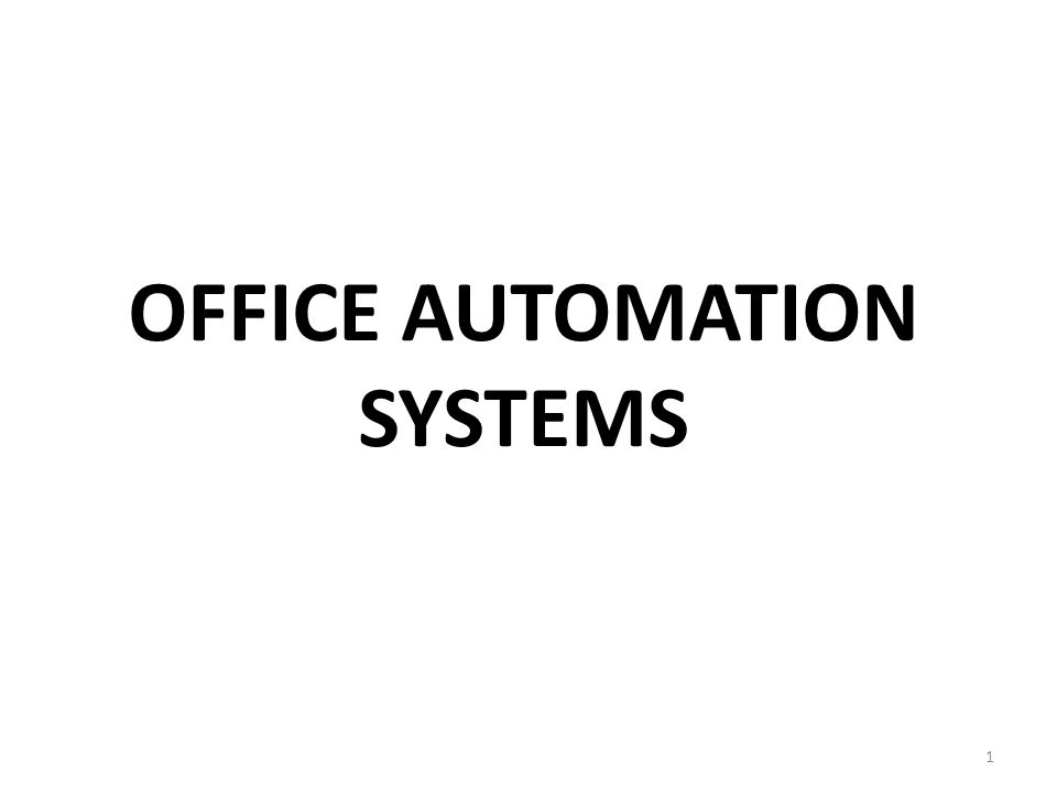 office automation systems 1 advantages of office automation