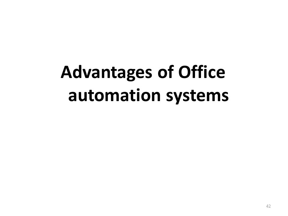 advantages of office automation systems 42 advantages of office automation