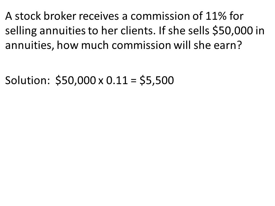 A stock broker receives a commission of 11% for selling annuities to her clients.