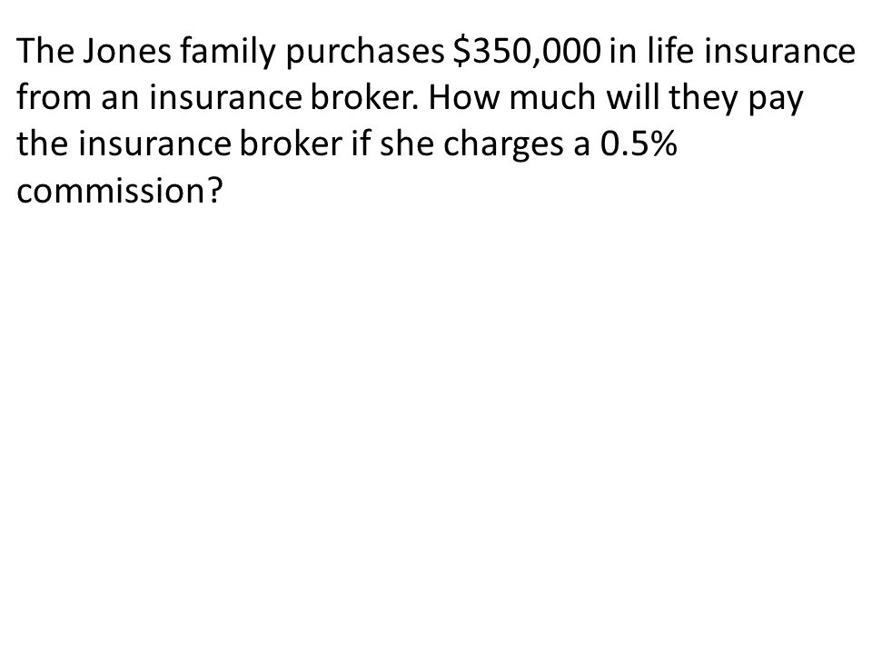 The Jones family purchases $350,000 in life insurance from an insurance broker.