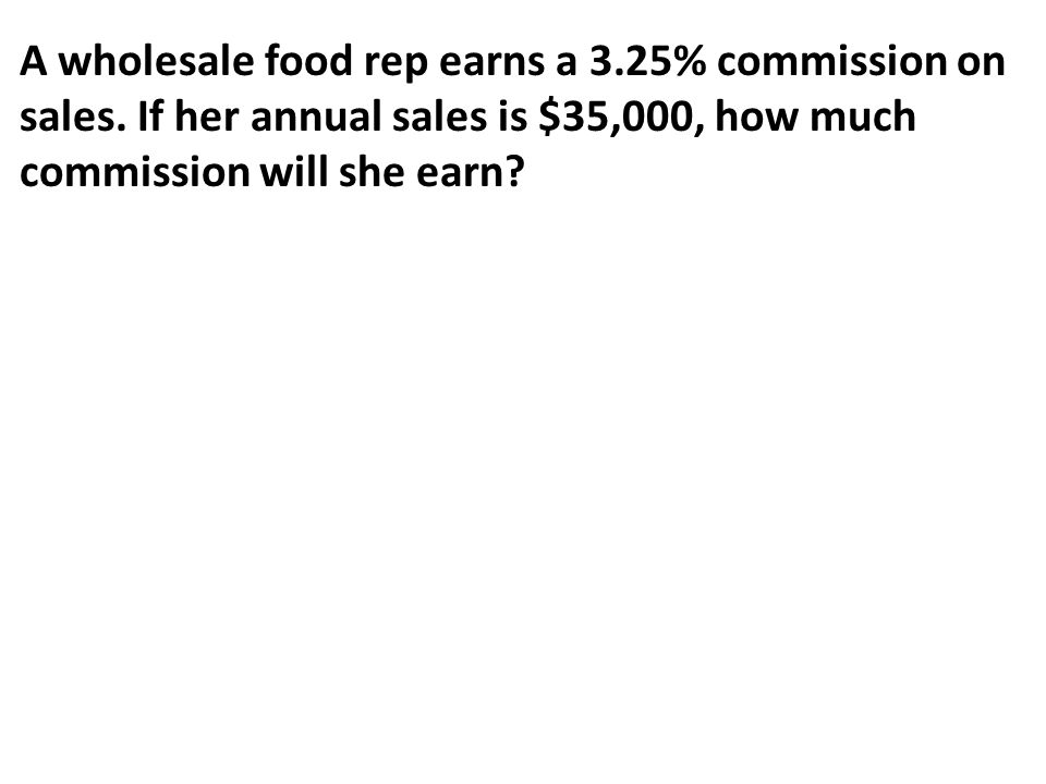A wholesale food rep earns a 3.25% commission on sales.