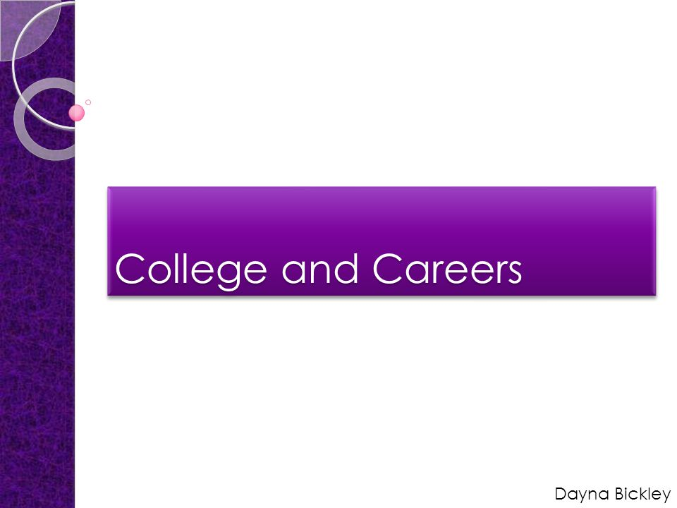 College and Careers Dayna Bickley
