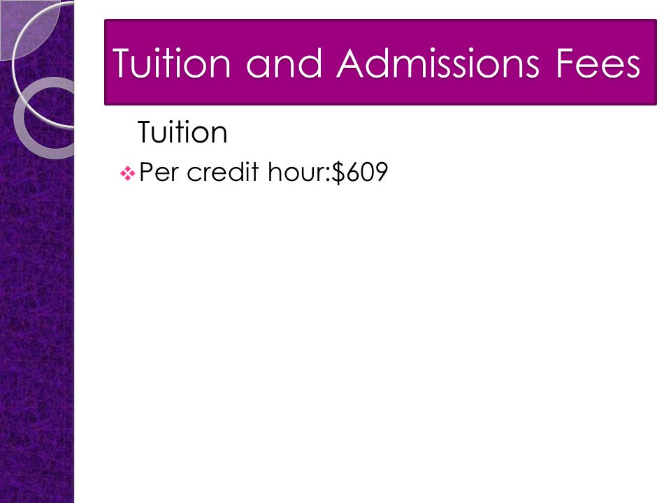 Tuition and Admissions Fees Tuition  Per credit hour:$609