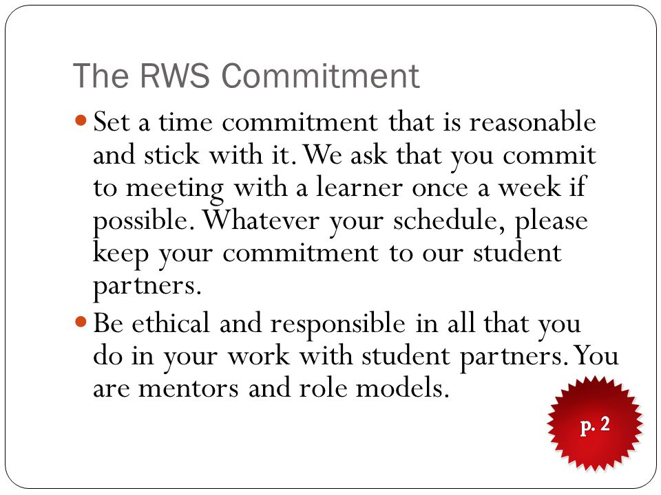 The RWS Commitment Set a time commitment that is reasonable and stick with it.