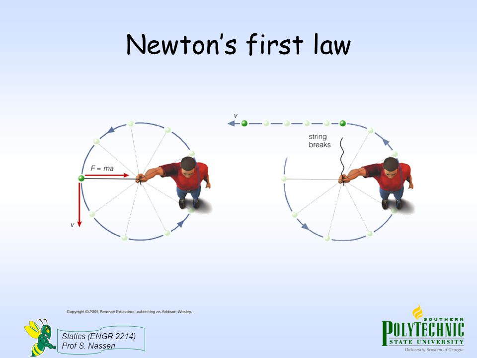 Statics (ENGR 2214) Prof S. Nasseri Newton's first law
