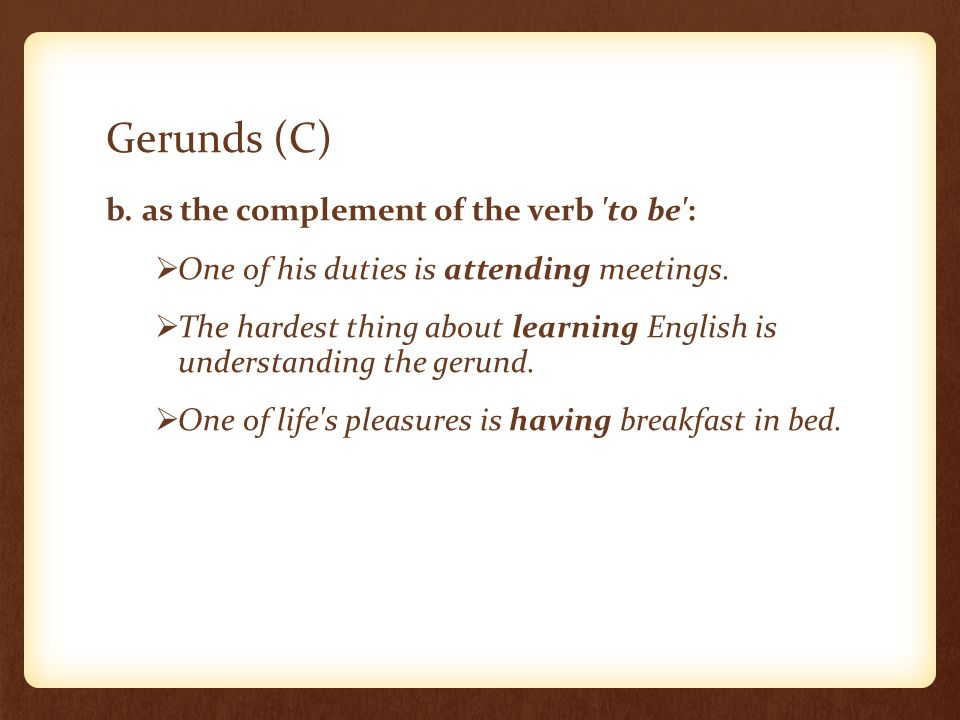 Gerunds (C) b. as the complement of the verb to be :  One of his duties is attending meetings.