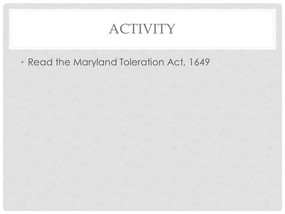 ACTIVITY Read the Maryland Toleration Act, 1649