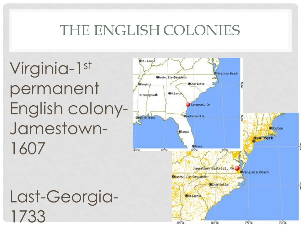 THE ENGLISH COLONIES Virginia-1 st permanent English colony- Jamestown Last-Georgia- 1733
