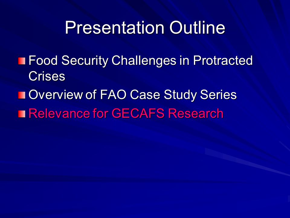 Presentation Outline Food Security Challenges in Protracted Crises Overview of FAO Case Study Series Relevance for GECAFS Research