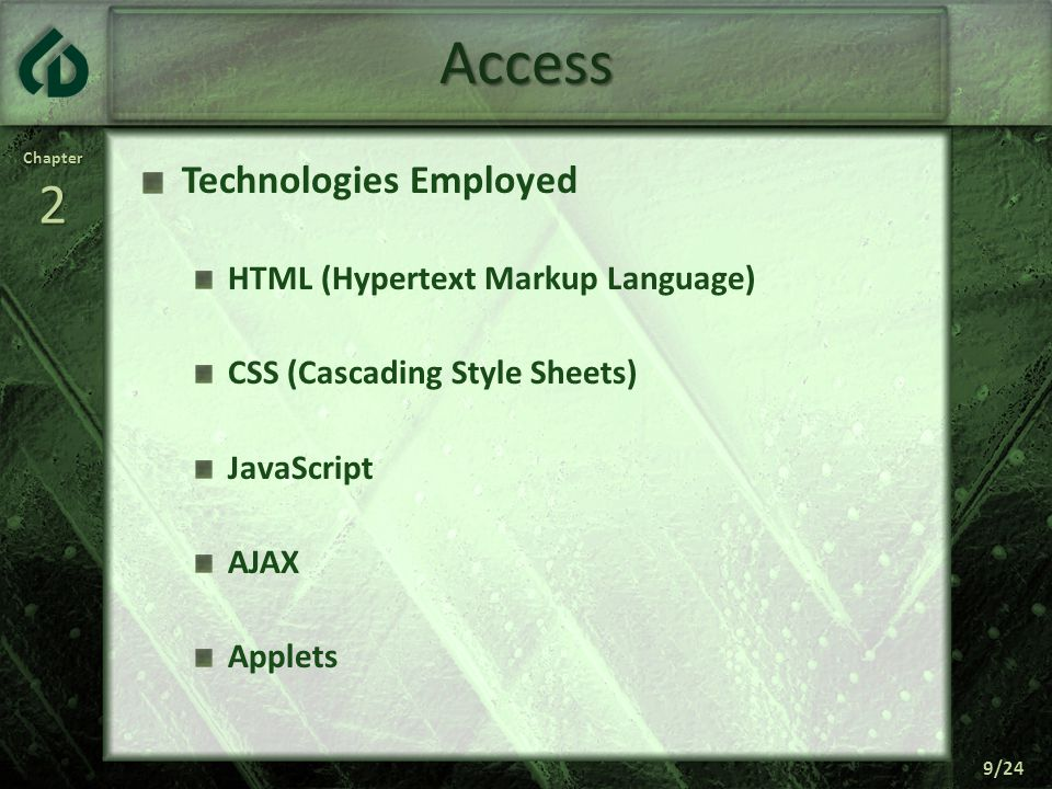 Chapter2 9/24 Access Technologies Employed HTML (Hypertext Markup Language) CSS (Cascading Style Sheets) JavaScript AJAX Applets