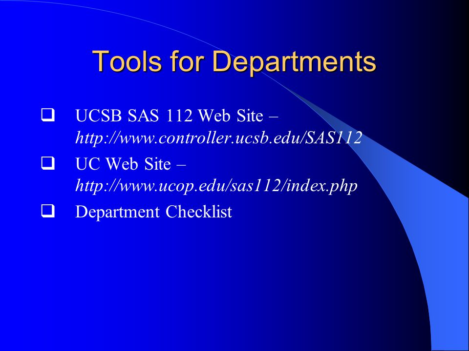 Tools for Departments  UCSB SAS 112 Web Site –    UC Web Site –    Department Checklist