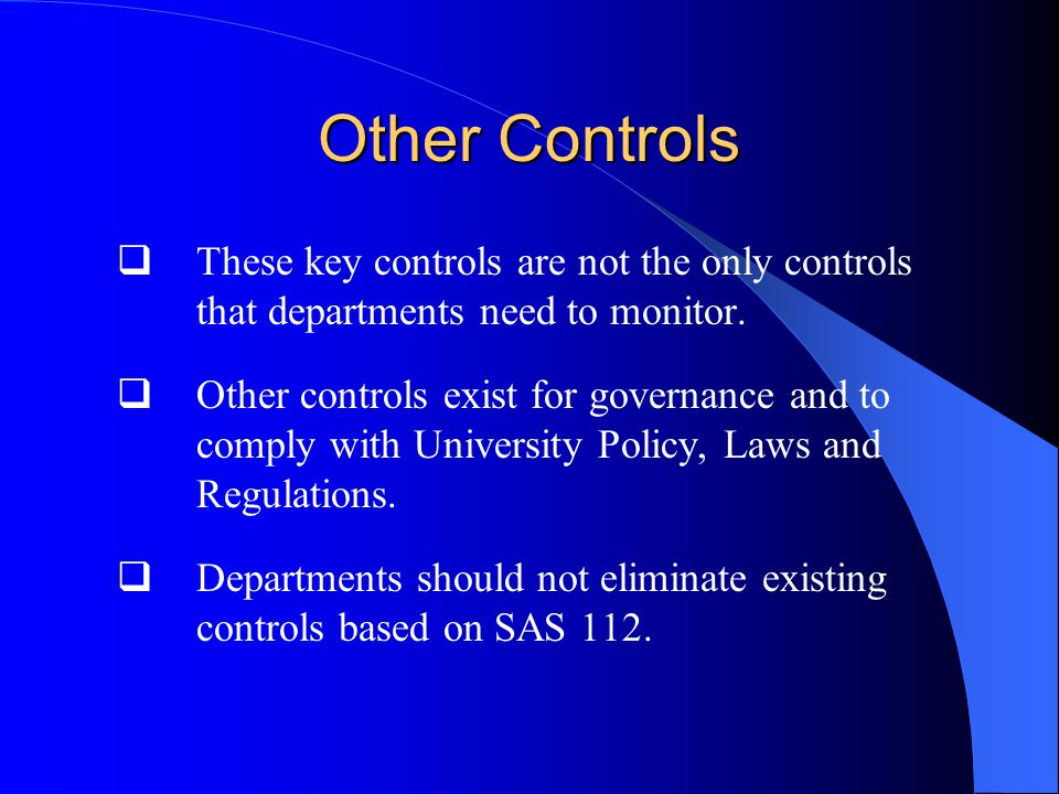 Other Controls  These key controls are not the only controls that departments need to monitor.